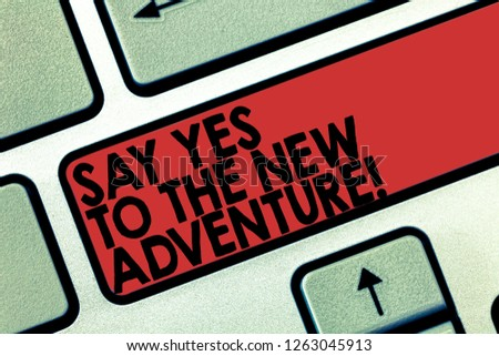 Word writing text Say Yes To The New Adventure. Business concept for Exploring the world traveling life experience Keyboard key Intention to create computer message pressing keypad idea. #1263045913
