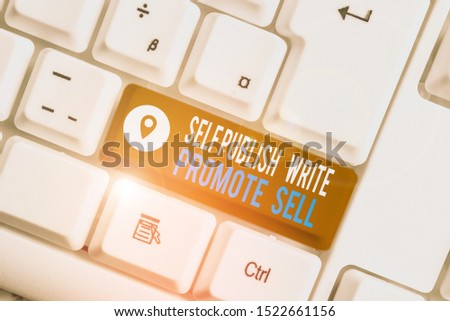 Word writing text Self Publish Write Promote Sell. Business concept for Auto promotion writing Marketing Publicity White pc keyboard with empty note paper above white background key copy space.