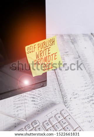 Word writing text Self Publish Write Promote Sell. Business concept for Auto promotion writing Marketing Publicity Notation paper taped to black computer monitor screen near white keyboard.