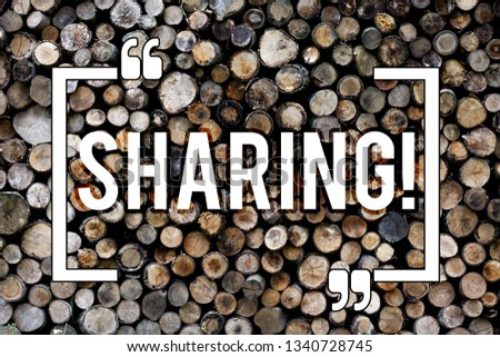 Word writing text Sharing. Business concept for To Share Give a portion of something to another Possess in common Wooden background vintage wood wild message ideas intentions thoughts. #1340728745