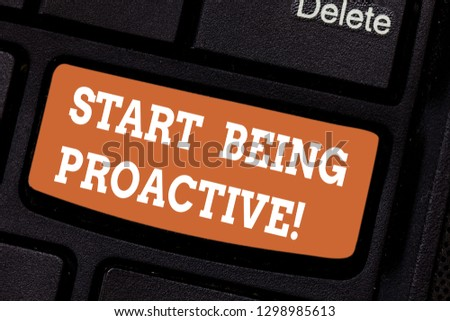 Word writing text Start Being Proactive. Business concept for Control situations by causing things to happen Keyboard key Intention to create computer message pressing keypad idea.