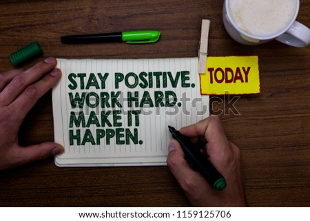 Word writing text Stay Positive. Work Hard. Make It Happen.. Business concept for Inspiration Motivation Attitude Man holding marker notebook clothespin reminder wooden table cup coffee.