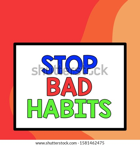 Word writing text Stop Bad Habits. Business concept for asking someone to quit doing non good actions and altitude Big white blank square background inside one thick bold black outline frame.