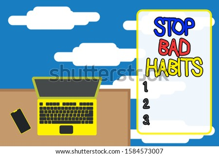 Word writing text Stop Bad Habits. Business concept for asking someone to quit doing non good actions and altitude Upper view office working place laptop lying wooden desk smartphone side.