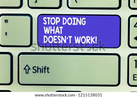 Word writing text Stop Doing What Doesn t not Work. Business concept for busy does not always mean being Productive #1215138031