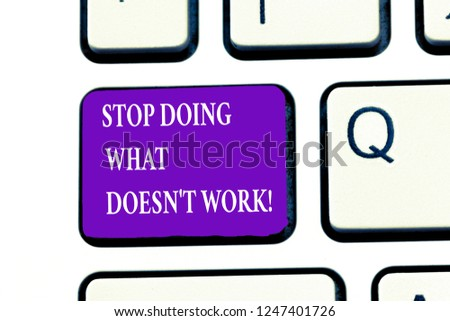 Word writing text Stop Doing What Doesn t not Work. Business concept for busy does not always mean being Productive #1247401726