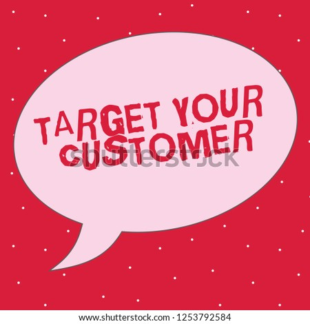 Word writing text Target Your Customer. Business concept for Tailor Marketing Pitch Defining Potential Consumers