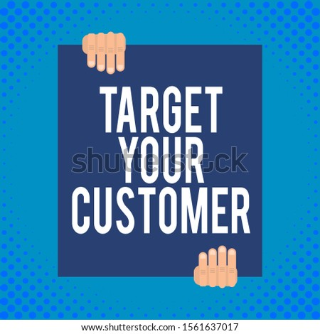 Word writing text Target Your Customer. Business concept for Tailor Marketing Pitch Defining Potential Consumers Two hands holding big blank rectangle up down Geometrical background design.