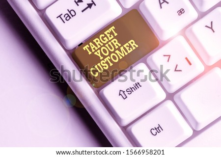 Word writing text Target Your Customer. Business concept for Tailor Marketing Pitch Defining Potential Consumers White pc keyboard with empty note paper above white background key copy space.