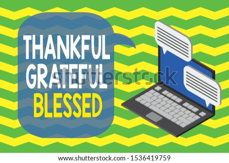 Word writing text Thankful Grateful Blessed. Business concept for Appreciation gratitude good mood attitude Laptop receiving sending information conversation texting internet wireless.