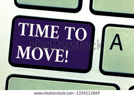 Word writing text Time To Move. Business concept for Best period to transfer Relocation Change the current path Keyboard key Intention to create computer message pressing keypad idea.
