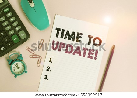 Word writing text Time To Update. Business concept for act updating something someone or updated version program Calculator clips alarm clock mouse sheet pencil colored background. #1556959517
