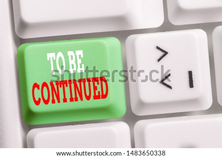 Word writing text To Be Continued. Business concept for indicate that the story continues in the next episode White pc keyboard with empty note paper above white background key copy space. #1483650338