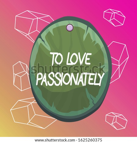 Word writing text To Love Passionately. Business concept for Strong feeling for someone or something else Affection Oval plank rounded pinned wooden board circle shaped wood nailed background.
