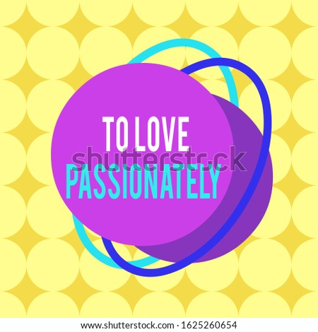 Word writing text To Love Passionately. Business concept for Strong feeling for someone or something else Affection Asymmetrical uneven shaped format pattern object outline multicolour design.