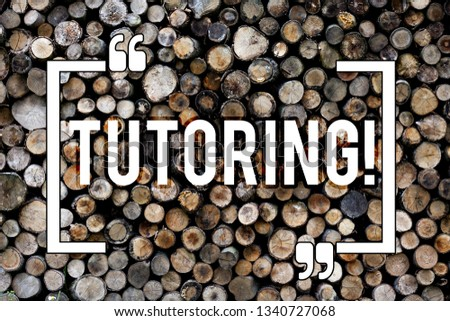 Word writing text Tutoring. Business concept for Mentoring Teaching Instructing Preparing Supporting Give lessons Wooden background vintage wood wild message ideas intentions thoughts. #1340727068