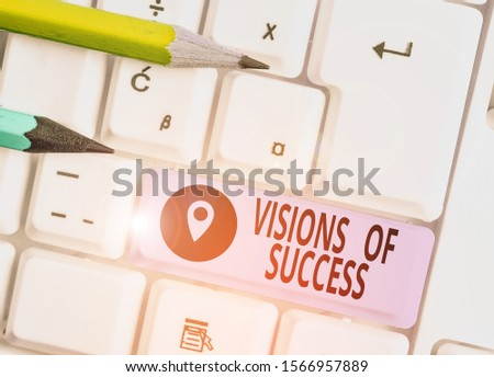 Word writing text Visions Of Success. Business concept for Clear End Result of Purpose Goal Perspective Plan.