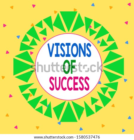 Word writing text Visions Of Success. Business concept for Clear End Result of Purpose Goal Perspective Plan Asymmetrical uneven shaped format pattern object outline multicolour design.