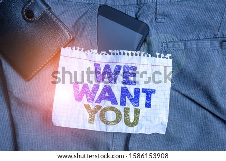 Word writing text We Want You. Business concept for Company wants to hire Vacancy Looking for talents Job employment Smartphone device inside trousers front pocket with wallet and note paper.