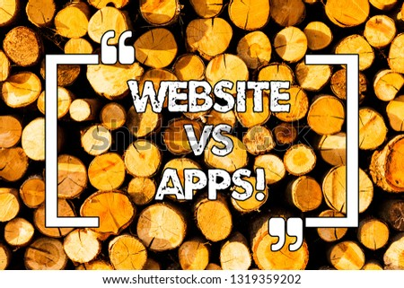 Word writing text Website Vs Apps. Business concept for Doubt between using a webpage or an online application Wooden background vintage wood wild message ideas intentions thoughts.