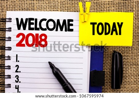 Word writing text Welcome 2018. Business concept for Celebration New Celebrate Future Wishes Gratifying Wish written on Notebook book on jute background Today with Clip Marker next to it. #1067595974