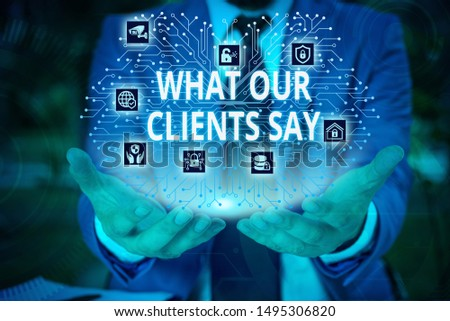 Word writing text What Our Clients Say. Business concept for testimonials or feedback of a client about the product Male human wear formal work suit presenting presentation using smart device.