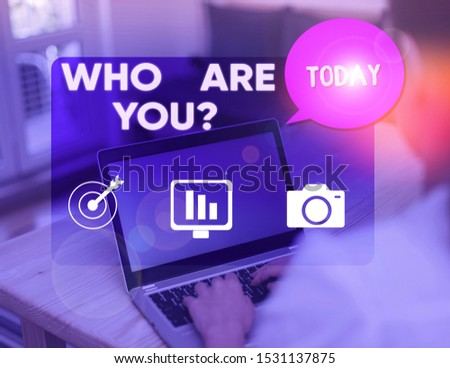 Word writing text Who Are You question. Business concept for asking about demonstrating identity or demonstratingal information.