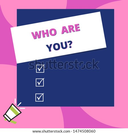 Word writing text Who Are You question. Business concept for asking demonstrating identity or demonstratingal information Big blank square rectangle stick above small megaphone left down corner.