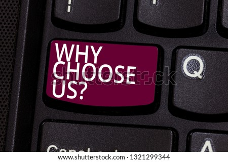 Word writing text Why Choose Us. Business concept for Reasons for choosing our brand over others arguments Keyboard key Intention to create computer message pressing keypad idea. #1321299344
