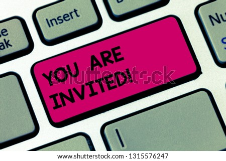 Word writing text You Are Invited. Business concept for Receiving and invitation for an event Join us to celebrate Keyboard key Intention to create computer message pressing keypad idea. #1315576247