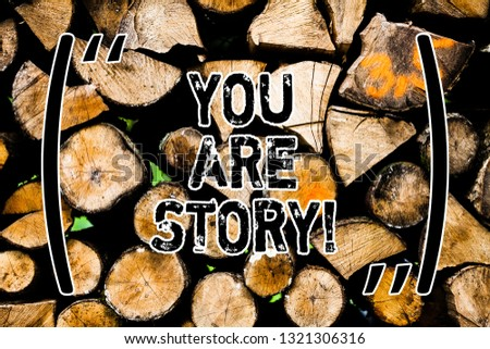 Word writing text You Are Story. Business concept for Your stories count and are important worth to tell everybody Wooden background vintage wood wild message ideas intentions thoughts.
