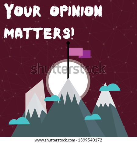 Word writing text Your Opinion Matters. Business concept for show you do not agree with something that just been said Three High Mountains with Snow and One has Blank Colorful Flag at the Peak.