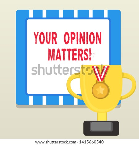 Word writing text Your Opinion Matters. Business concept for show you do not agree with something that just been said Trophy Cup on Pedestal with Plaque Decorated by Medal with Striped Ribbon.