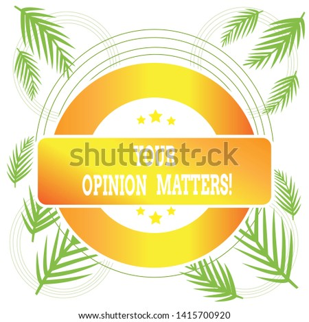 Word writing text Your Opinion Matters. Business concept for show you do not agree with something that just been said Colored Round Shape Label Badge Stars Blank Rectangular Text Box Award.
