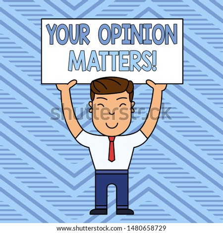Word writing text Your Opinion Matters. Business concept for show you do not agree with something that just been said Smiling Man Standing Holding Big Empty Placard Overhead with Both Hands.