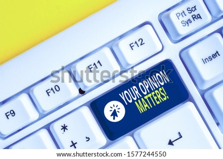 Word writing text Your Opinion Matters. Business concept for show you do not agree with something that just been said White pc keyboard with empty note paper above white background key copy space.
