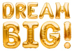 Words DREAM BIG made of golden inflatable balloons isolated on white. Helium balloons gold foil, letters banner, inspirational message, motivational picture. Life happiness motivation quote.