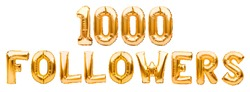 Words 1000 FOLLOWERS made of golden inflatable balloons isolated on white. Helium balloons gold foil letters forming phrase1000 followers. Social media, likes and subscribes, communication concept.