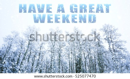words Have a great weekend on winter background #525077470
