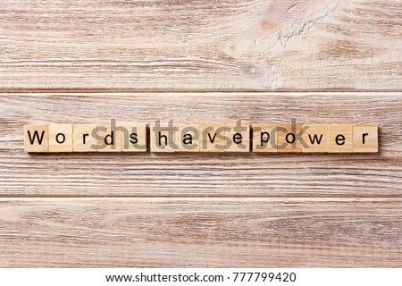 Words have Power word written on wood block. Words have Power text on table, concept. #777799420
