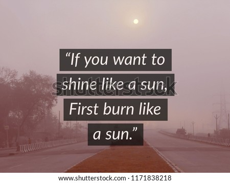 "Words of wisdom - By Former President of India and The Missile man Dr. APJ Abdul Kalam ""If you want to shine like a sun, First burn like a sun."" #1171838218"