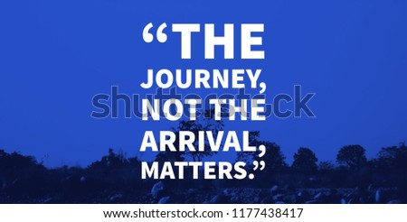 Words of wisdom - The journey, not the arrival, matters. (1) #1177438417