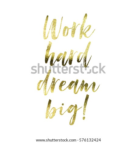 Work hard dream big - Gold foil inspirational motivation quote on a plain white background #576132424