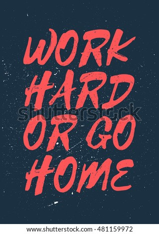 Work Hard Or Go Home Inspiring And Motivating Words Gym And - Inspirational words for new home