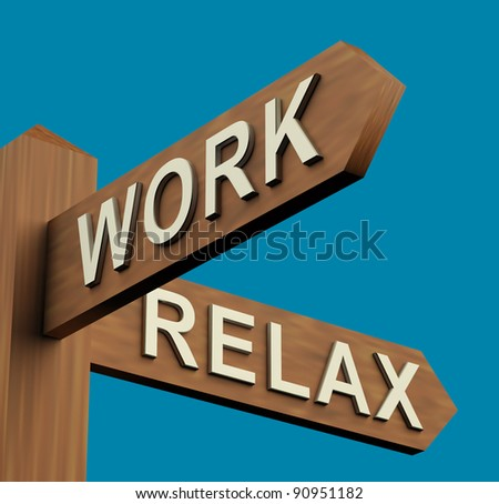 Work Or Relax Directions On A Wooden Signpost - stock photo