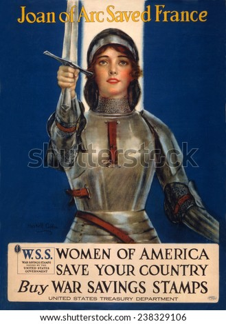 World War I, Poster showing Joan of Arc raising a sword, original title: 'Joan of Arc saved France, Women of America, save your country. Buy War Savings Stamps'. Illustration by Haskell Coffin, 1918.