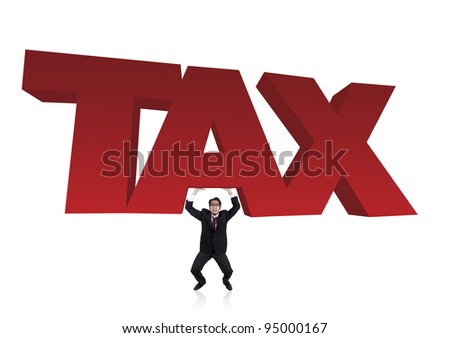 Worried businessman lifts a heavy tax sign
