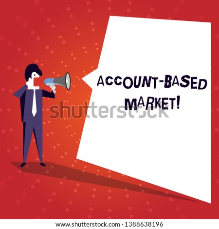 Writing note showing Account Based Market. Business photo showcasing resources target a key group of specific accounts Businessman Shouting on Megaphone and White Speech Bubble.