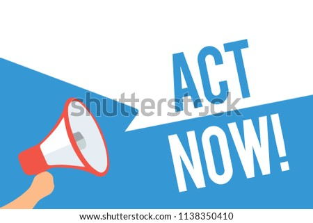 Writing note showing Act Now. Business photo showcasing Having fast response Asking someone to do action Dont delay Speech bubble idea message reminder shadows important intention saying.