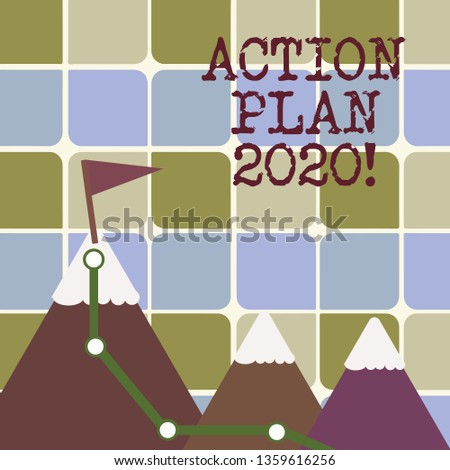 Writing note showing Action Plan 2020. Business photo showcasing proposed strategy or course of actions for next year Three Mountains with Hiking Trail and White Snowy Top with Flag.